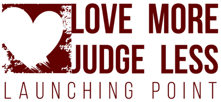 LAUNCHING POINT Love More. Judge Less.