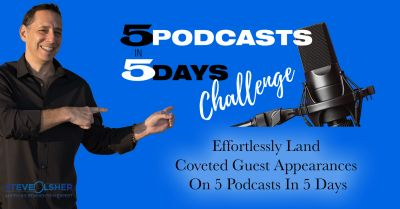 Join Steve's 5 Podcasts In 5 Days' Challenge Starting May 26