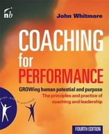 Coaching For Performance: GROWING Human Potential and Purpose By John Whitmore