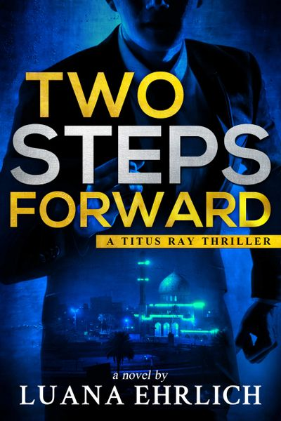 Two Steps Forward: A Titus Ray Thriller by Luana Ehrlich; Book VI in the Titus Ray Thriller Series.