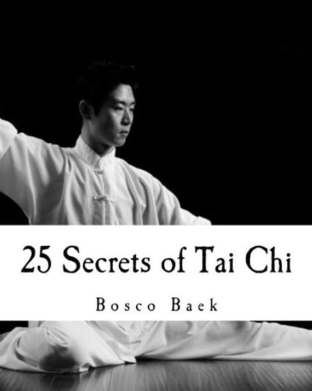 25 SECRETS OF TAI CHI BY BOSCO BAEK