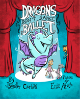 Dragons Don't Dance Ballet by Jennifer Carson, illustrated by Eric Afuso
