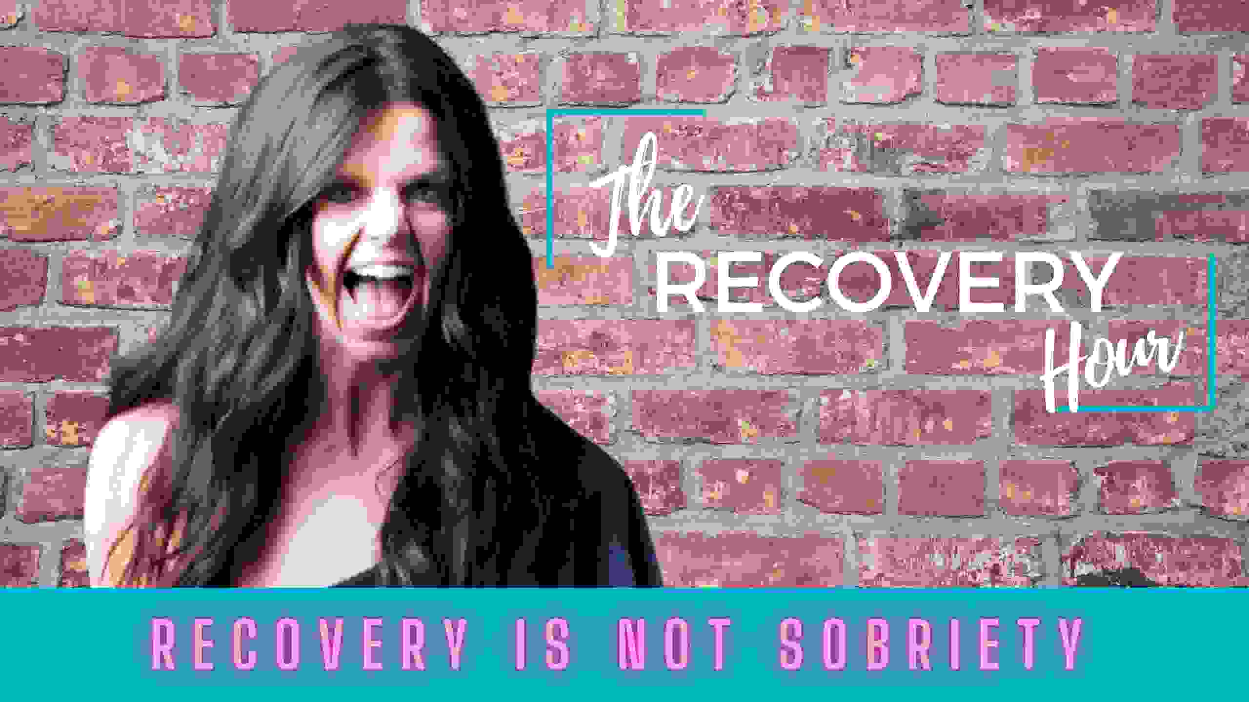 The Recovery Hour Podcast, Host Lori Windfeldt, Recovery Is Not Sobriety