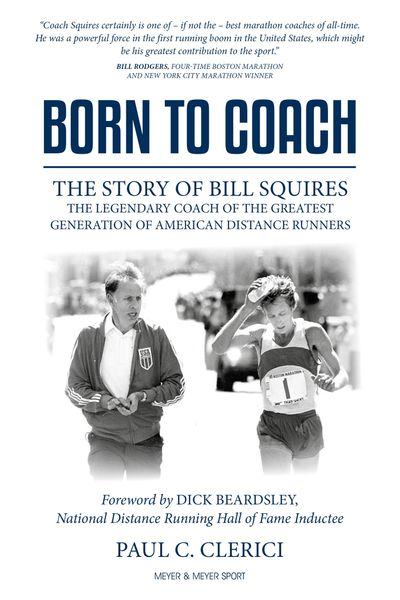 BORN TO COACH: THE STORY OF BILL SQUIRES, authorized biography by author Paul C. Clerici