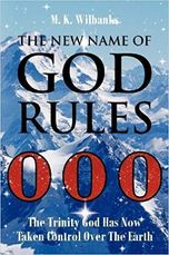 The New Name of God Rules; The Trinity God Has Now Taken Control Over The Earth