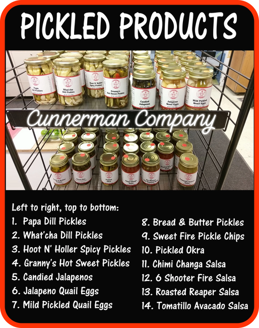 Cunnerman pickles, pickled quail eggs, pickled jalapenos and salsas from mild to wild.