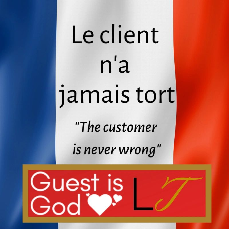 Le client n'a jamais tort, The customer is never wrong. Guest is God service cultures, France.