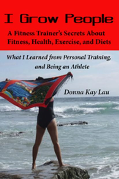 I growTrainer's Secrets Fitness Health Exercise Training, Athlete diet Donna Kay Lau 9781468926200