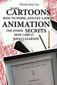 Make Cartoons How to Work and Get a Job in Animation secret  By Donna Kay Lau 9781468924640