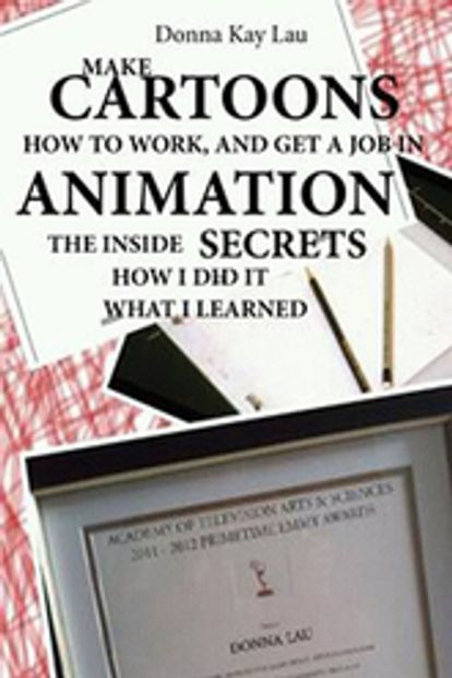 Make Cartoons How to Work Get a Job in Animation Inside Secrets By Donna Kay Lau ISBN:9781468924640