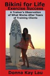Exercise Success-Trainer's what works training year Donna Kay Lau   9781468952391bikini for life