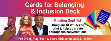 NEW!!!! Cards for Belonging and Inclusion Deck: Coming out September 1st
