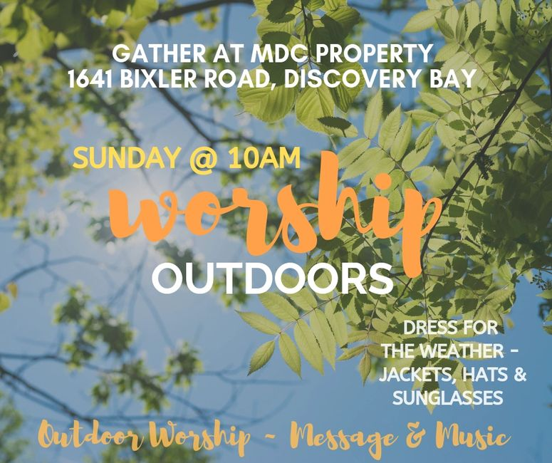 Worship outdoors @ 1641 Bixler Road, Discovery Bay.  Don't forget your jackets, hats and sunglasses!