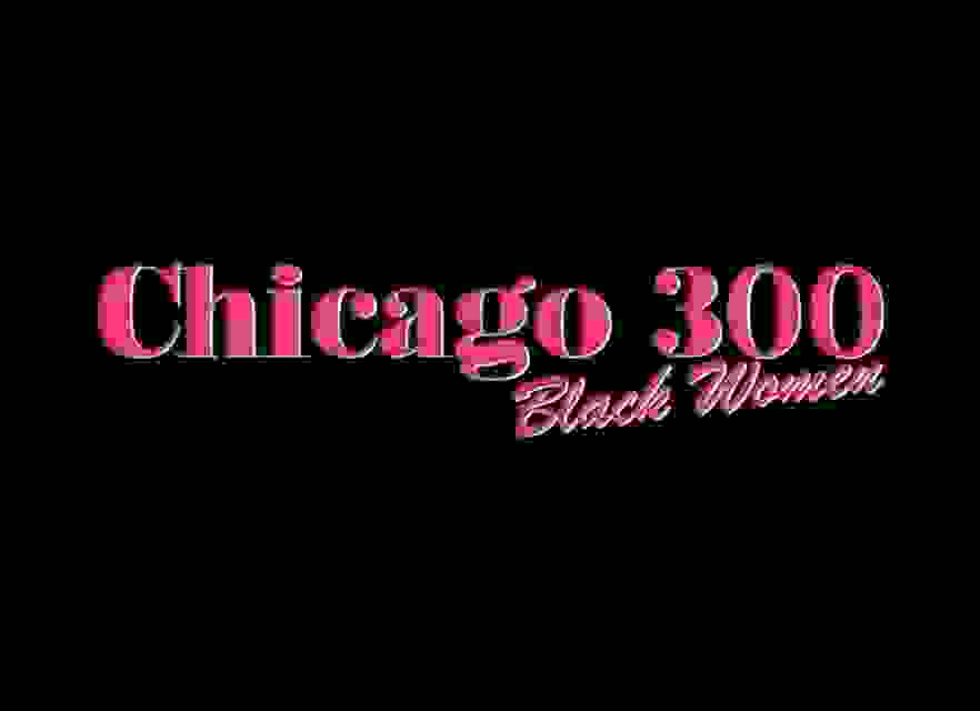 "Chicago ""300"" Black Women"