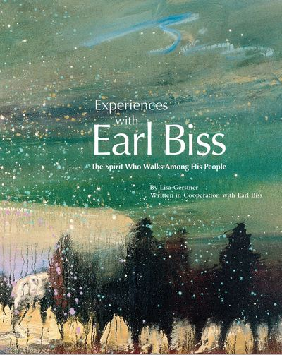 Experiences with Earl Biss - The Spirit Who Walks Among His People, by Lisa Gerstner.