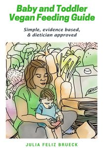 The Baby and Toddler Vegan Feeding  Guide is a straightforward, evidence-based guide for parents emb