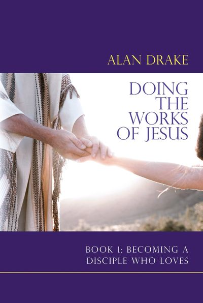 Doing the Works of Jesus by Alan Drake