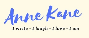 Anne Kane  I write-I Iaugh-I love-I am