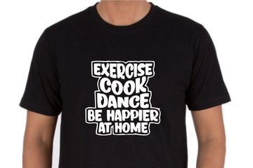 EXERCISE COOK DANCE BE HAPPIER AT HOME ONLINE T-SHIRTS PRINT DELHI - NOIDA - GURGAON