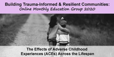 The Effects of Adverse Childhood Experiences (ACEs) Across the Lifespan