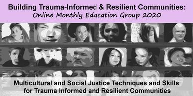 Multicultural and Social Justice Techniques and Skills for Trauma Informed and Resilient Communities
