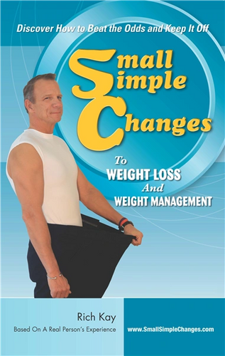 Small Simple Changes to Weight Loss and Weight Management Rich Kay