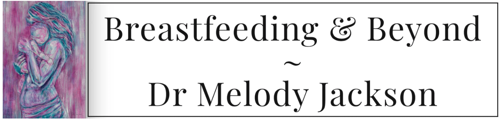 Breastfeeding & Beyond ~ Dr Melody Jackson