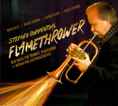 CD cover: Flamethrower, Stephen Ruppenthal, trumpet.