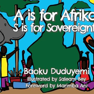 A is for Afrika, S is for Sovereignty has rhyming poems, warm, bright colors, and wisdom of Africa.