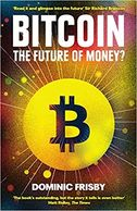 Bitcoin: The Future Of Money by Dominic Frisby