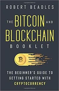 The Bitcoin and Blockchain Booklet by Robert Beadles