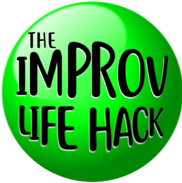 The IMPROV Life Hack