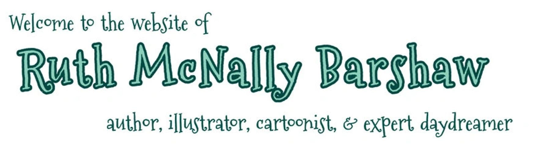 Welcome to the website of Ruth McNally Barshaw, author, illustrator, cartoonist, & expert daydreamer