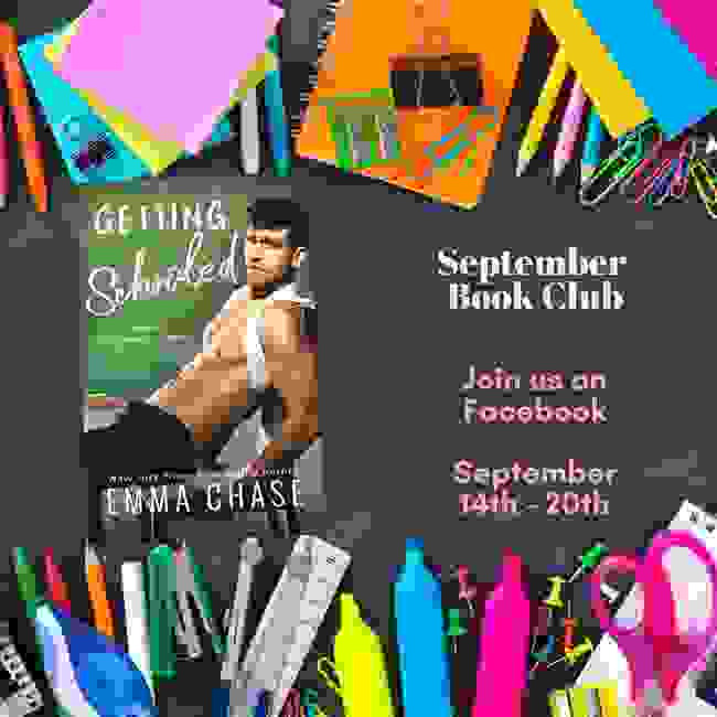 GETTING SCHOOLED by Emma Chase. September Book Club dates: September 14th - 20th on Facebook.