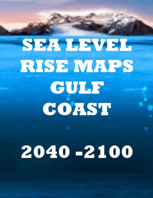Sea Level Rise Maps Gulf Coast 2040 - 2100