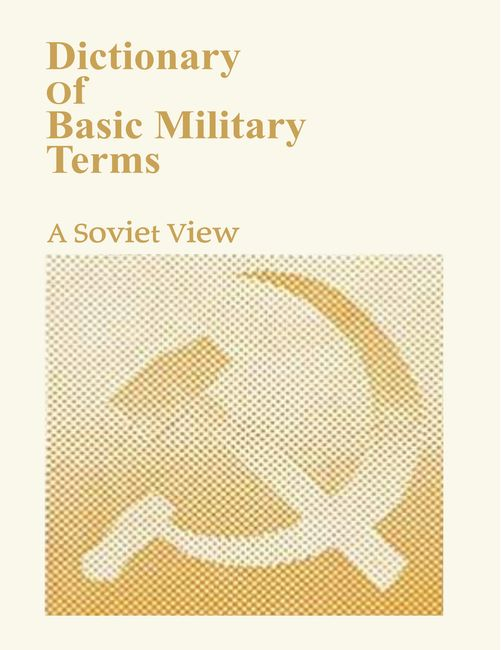 Dictionary of Basic Military Terms: A Soviet View