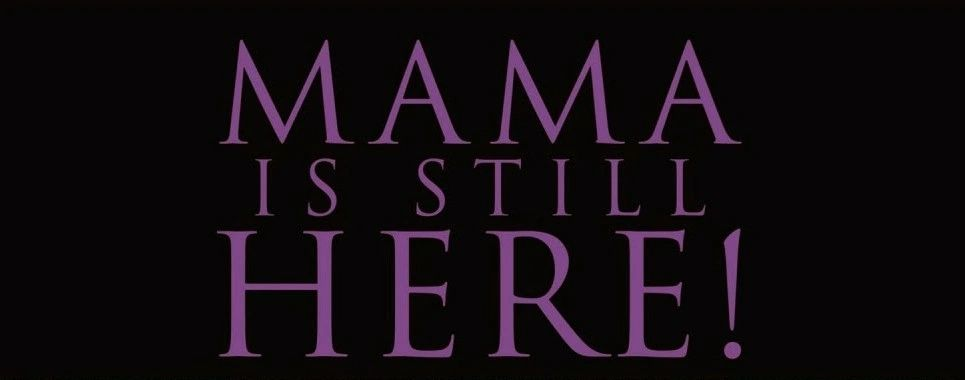 Mama Is Still Here!