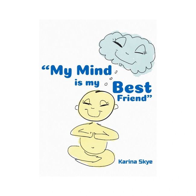 My Mind Is My Best Friend (The Simple Art of Mindfulness) Reprogramming My Mind to Help Me Thrive