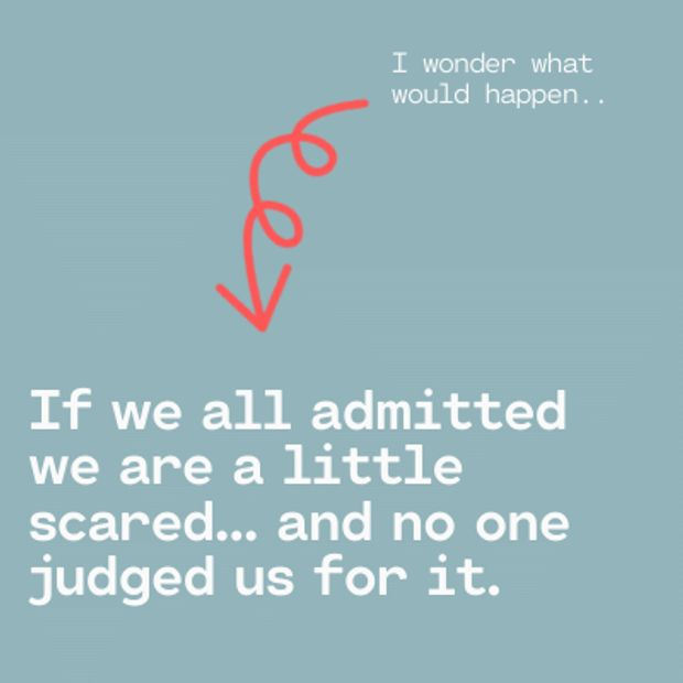 "Quote ""I wonder what would happen.. If we all admitted we are a little scared and no one judged us."""