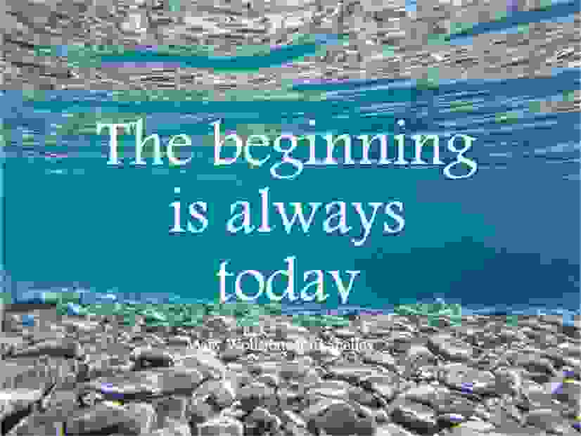 "Quote ""The beginning is always today"" by Mary Wollstonecraft Shelley."
