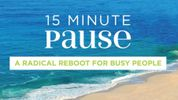 """15 Minute Pause"" book: A Radical Reboot for Busy People"