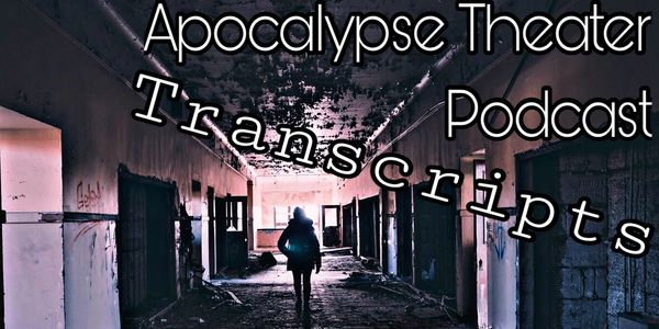 Apocalypse Theater Podcast Transcripts