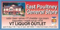 East Poultney General Store. Subs, beer, wines, VT Cheddar, ice cream, baguettes, maple syrup