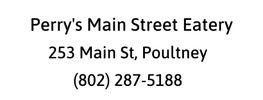 Text: Perry's Main Street Eatery, 253 Main St, Poultney, (802) 287-5188
