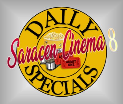 Saracen Cinema 8 Daily Specials are on Monday, Tuesday, Wednesday, and Friday.