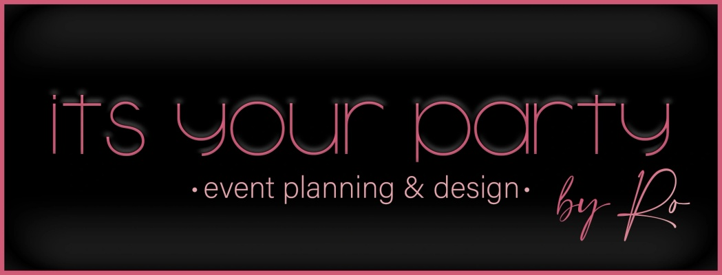 It's Your Party by Ro Event Planning & Design
