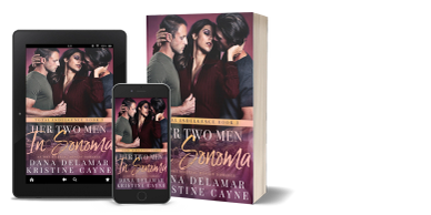 Her Two Men in Sonoma: An MMF Bisexual Romance by Dana Delamar and Kristine Cayne