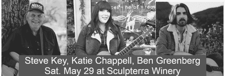 Sculpterra Winery shows every Saturday. May 29 features Steve Key, Katie Chappell, and Ben Greenberg