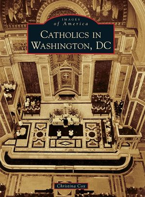 CATHOLICS IN WASHINGTON, DC On Sale $27.99