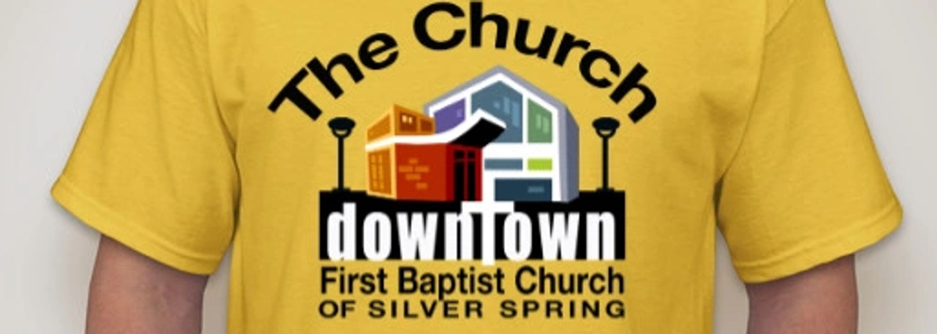 Order First Baptist Church of Silver Spring The Church Downtown t-shirts today